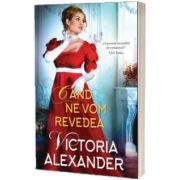 Cand ne vom revedea, Victoria Alexander, Litera