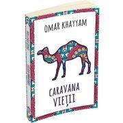 Caravana vietii - 500 de catrene, Omar Khayyam