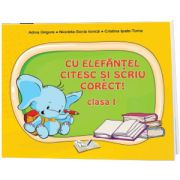 Cu Elefantel citesc si scriu corect! Clasa I, Adina Grigore, Ars Libri