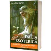 Dacia esoterica. Simboluri, legende si traditii. Volumul al II-lea