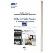 Ghidul activitatilor practice de tehnologie farmaceutica. Volumul al II-lea, Nicoleta Todoran