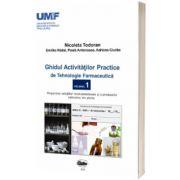 Ghidul activitatilor practice de tehnologie farmaceutica. Volumul I, Nicoleta Todoran