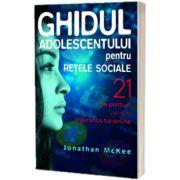Ghidul adolescentului pentru retele sociale, Jonathan McKee, Casa Cartii