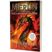 Merlin. Focuri mistuitoare. Cartea a III-a, T. A Barron, Litera