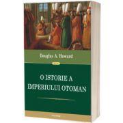 O istorie a Imperiului Otoman (Traducere de Irina Vainovski-Mihai si Adina Avramescu)