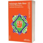 Psihologia Fake News. Acceptarea, distribuirea si corectarea informatiilor false
