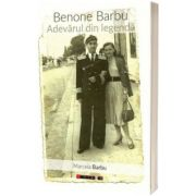 Benone Barbu - Adevarul din legenda