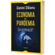 Economia si pandemia. Ce urmeaza?, Daniel Daianu, Polirom