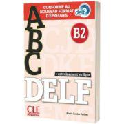 ABC DELF, Niveau B2. Entrainement en ligne. Conforme au nouveau format d epreuves