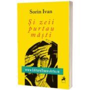 Si zeii purtau masti, Sorin Ivan, Tracus Arte