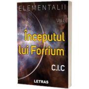 Elementalii. Inceputul lui Forrium, volumul I, C. I. C, LETRAS