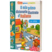 Il mio primo dizionario illustrato d italiano. La citta, ELI