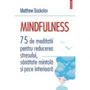 Mindfulness. 75 de meditatii pentru reducerea stresului, sanatate mintala si pace interioara