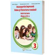 Descoperim impreuna limba si literatura romana! - Caiet de lucru clasa a III-a, Adina Grigore, Ars Libri