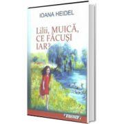 Lilii, muica, ca facusi iar?, Ioana Heidel, SITECH