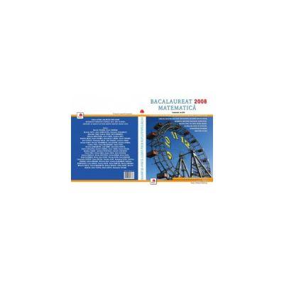 BACALAUREAT 2008 MATEMATICA!. Culegere de probleme recapitulative pentru clasele IX-XII.