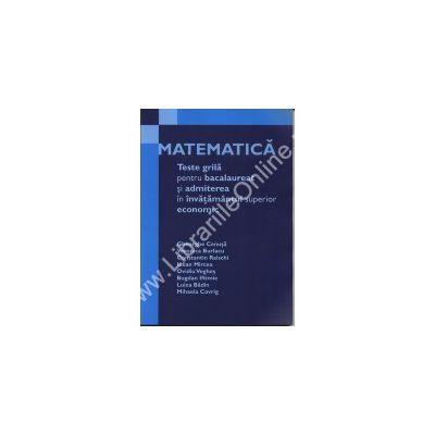 Matematica. Teste grila pentru bac si admiterea in invatamantul superior economic