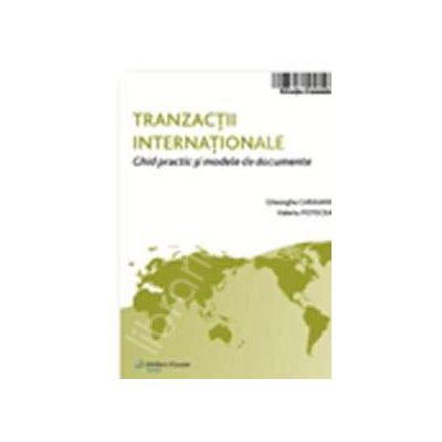 Tranzactii internationale. Ghid practic de modele si documente (2009)