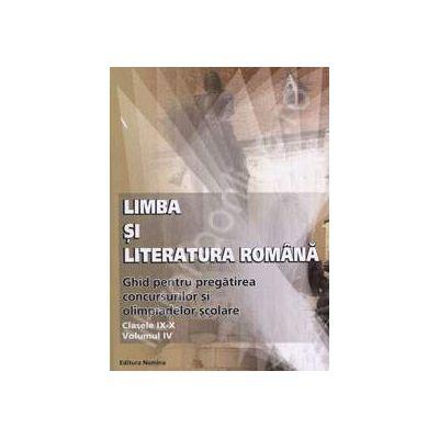 Limba si Literatura Romana. Ghid pentru pregatirea concursurilor si olimpiadelor scolare (Clasele IX-X, Volumul IV)