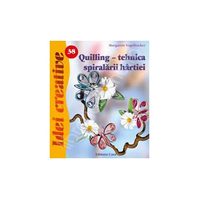 Quilling - tehnica spiralarii hartiei - Idei creative