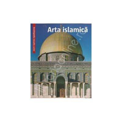 Arta islamica. Enciclopedia vizuala a artei