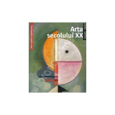 Arta secolului XX. Enciclopedia vizuala a artei
