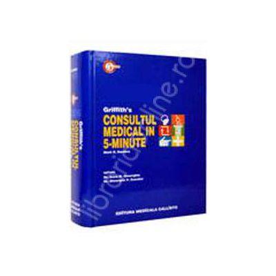 Consultul Medical in 5 Minute (Griffith's ) - 1000 de afectiuni medicale si chirurgicale in mai bine de 1620 de pagini