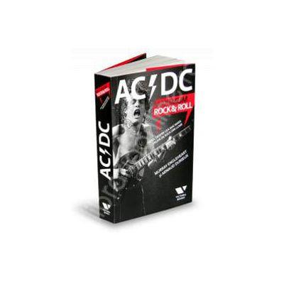 AC/DC Maximum Rock-Roll. Totul despre cea mai mare trupa de rock din lume