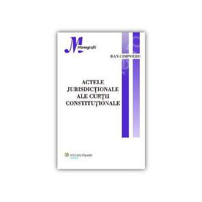 Actele jurisdictionale ale Curtii Constitutionale