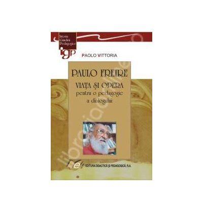 Paulo Freire-Viata si opera pentru o pedagogie a dialogului