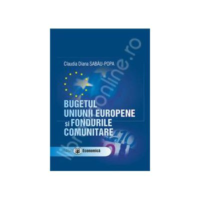 Bugetul Uniunii Europene si Fondurile Comunitare
