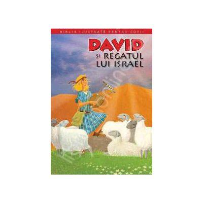 Biblia ilustrata pentru copii. Volumul VI - David si Regatul lui Israel