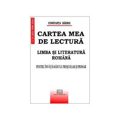 Cartea mea de lectura - Limba si literatura romana (Pentru invatamantul prescolar si primar)