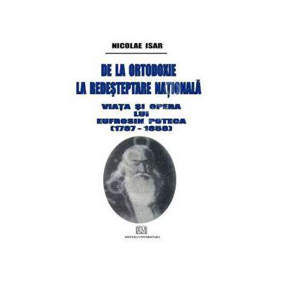 De la ortodoxie la redesteptare nationala - Viata si opera lui Eufrosin Poteca (1787-1858)
