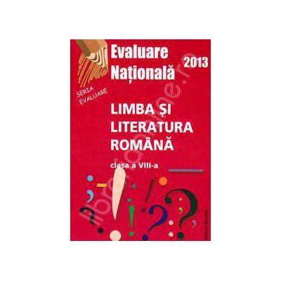 Evaluare Nationala 2013. Limba si Literatura Romana, clasa a VIII-a