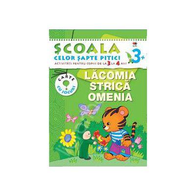 Lacomia strica omenia. Activitati pentru copiii de la 3 la 4 ani - carte cu jocuri