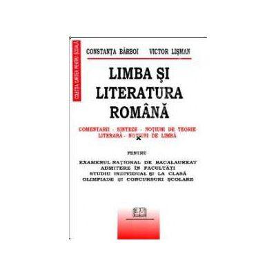 Limba si literatura romana (Comentarii - Sinteze - Notiuni de teorie literara - Notiuni de limba)