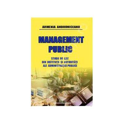 Management public (Studii de caz din institutii si autoritati ale administratiei publice)