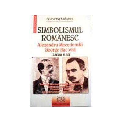 Simbolismul romanesc - Alexandru Macedonski, George Bacovia - Pagini alese