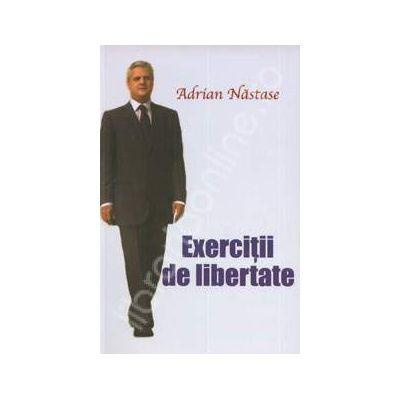 Adrian Nastase. Exercitii de libertate
