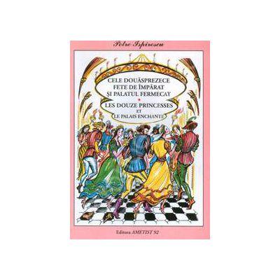 Cele douasprezece fete de imparat si palatul fermecat. Editie bilingva romano-franceza