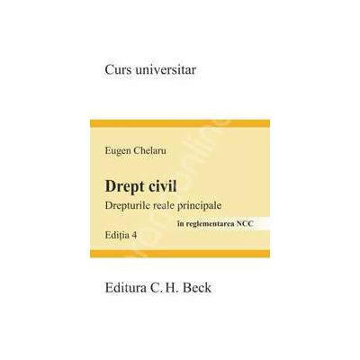 Drept civil. Drepturile reale principale in reglementarea NCC. Editia 4 (Eugen Chelaru)