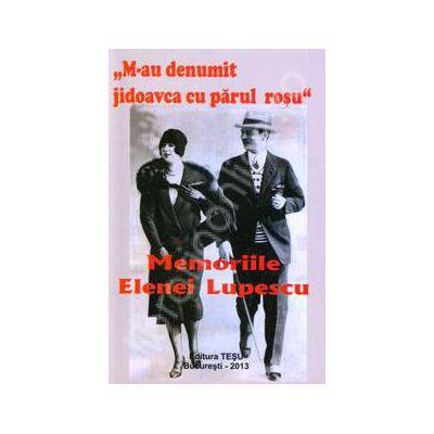 Memoriile Elenei Lupescu. M-au denumit jidoavca cu parul rosu
