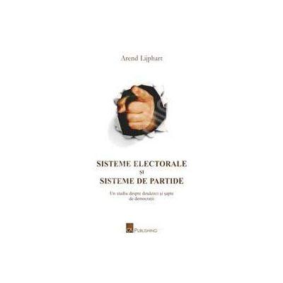 Sisteme electorale si sisteme de partide. Un studiu despre douazeci si sapte de democratii (1945 - 1990)
