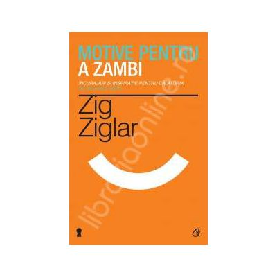Motive pentru a zambi (Editia a III-a) Incurajari si inspiratie pentru calatoria pe valurile vietii