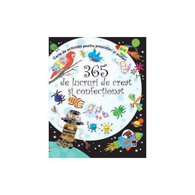 365 de lucruri de creat si confectionat. Carte de activitati pentru prescolari si scolari