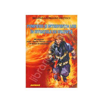 Pompierii si interventia lor in situatiile de urgenta. Mic dictionar Roman-Francez /  Francez-Roman de termen de specialitate