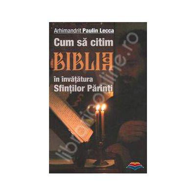Cum sa citim Biblia in invatatura Sfintilor Parinti