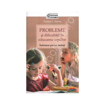 Probleme si dificultati in educarea copiilor. Indrumar pentru parinti