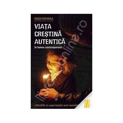 Viata crestina autentica in lumea contemporana. Reflectiile si experientele unei monahii ortodoxe